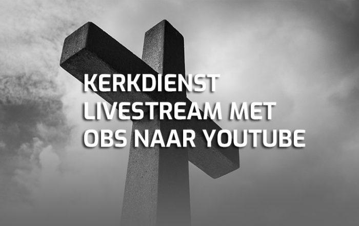 Kerkdienst livestream met OBS software naar YouTube