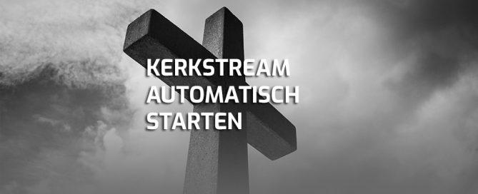 Kerkdienst Stream automatisch starten Windows PC
